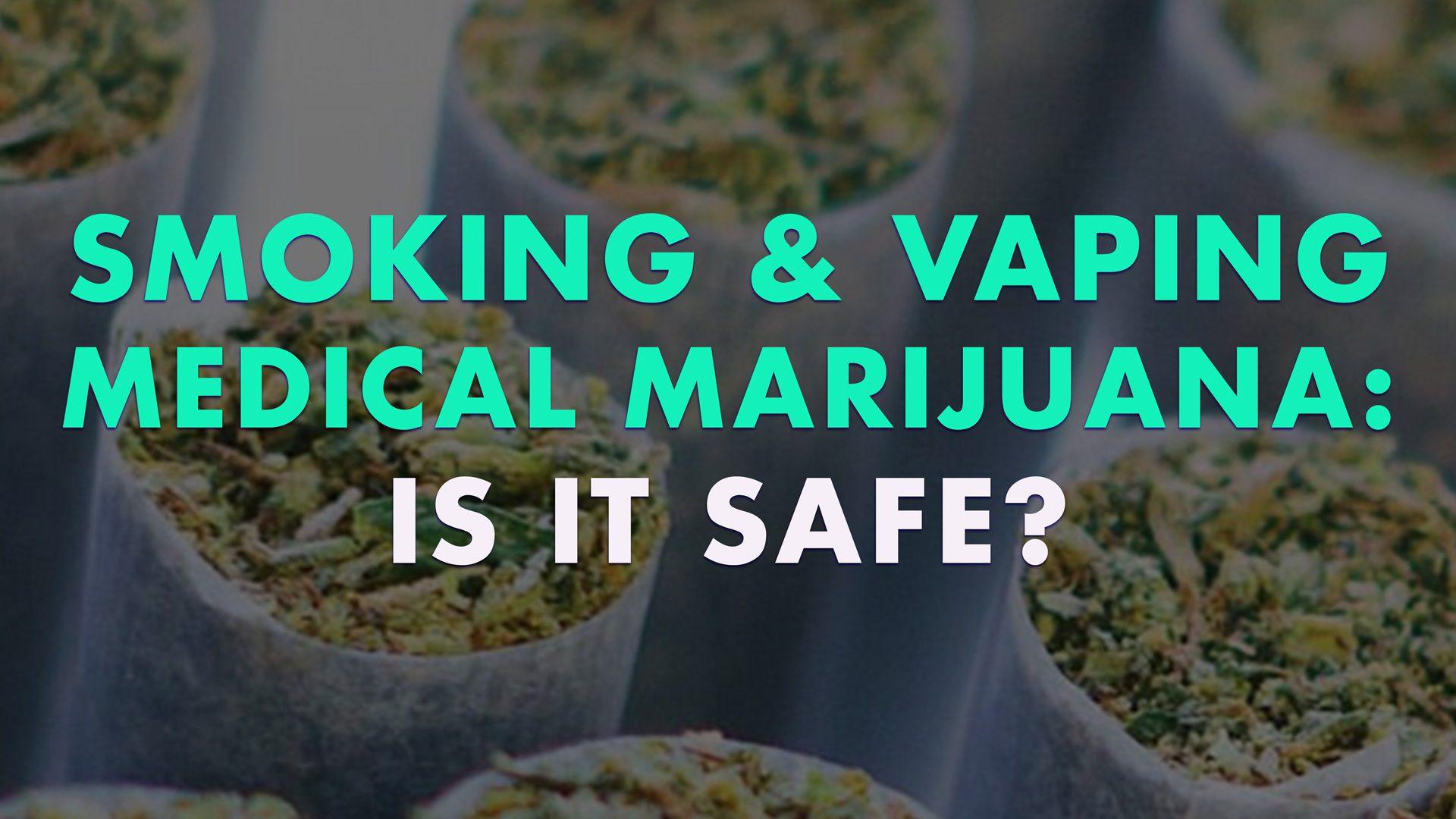 Smoking and vaping medical marijuana: is it safe?